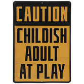 Caution Childish Adult At Play Metal Sign