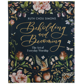 Beholding & Becoming: The Art Of Everyday Worship