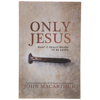 Only Jesus: What It Really Means To Be Saved