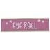 Eye Roll Glitter Metal Name Plate