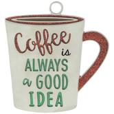 Coffee Is Always A Good Idea Ornament