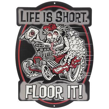 Life Is Short Floor It Metal Sign