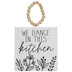We Dance In This Kitchen Wood Wall Decor