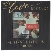 "1 John 4:19 Black Wood Frame - 4"" x 4"""
