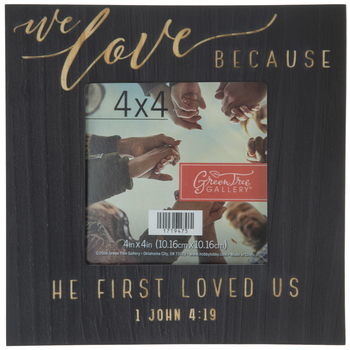 "1 John 4:19 Black Wood Frame - 4"" x 4"""