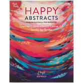 Happy Abstracts: Fearless Painting For True Beginners