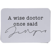 A Wise Doctor Once Said Magnet