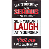 Can't Laugh At Yourself Metal Sign
