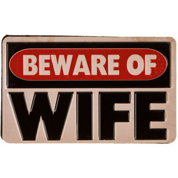 Beware Of Wife Magnet