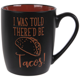 I Was Told There'd Be Tacos Mug