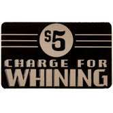 $5 Charge For Whining Magnet