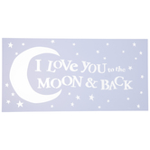 I Love You To The Moon & Back Stencil