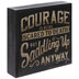 Courage Is Being Scared Wood Decor