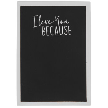 I Love You Because Chalkboard