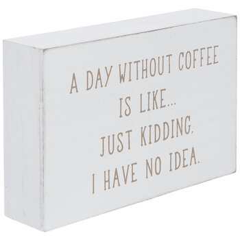 A Day Without Coffee Wood Decor