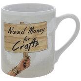 Need Money For Crafts Mug
