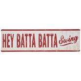 Hey Batta Batta Swing Metal Sign