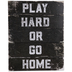 Play Hard Or Go Home Wood Wall Decor