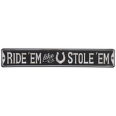 Ride 'Em Like U Stole 'Em Metal Sign