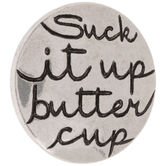 Suck It Up Buttercup Snap Charm