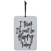 I'll Be Happy Today Metal Sign