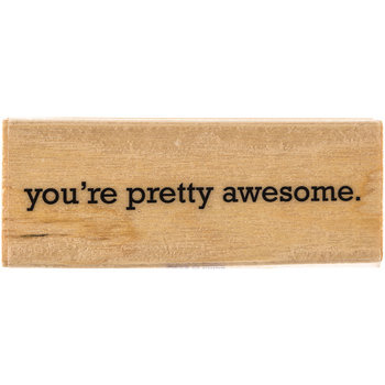 You're Pretty Awesome Rubber Stamp