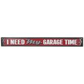 I Need My Garage Time Metal Sign