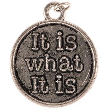 It Is What It Is Charm