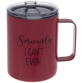 Seriously I Can't Even Metal Mug