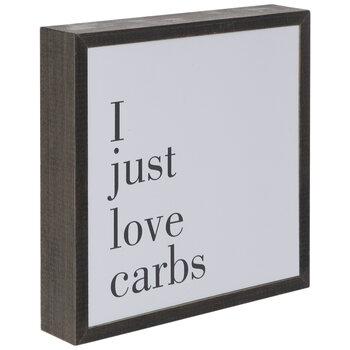 I Just Love Carbs Wood Decor