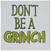 Don't Be A Grinch Wood Decor