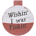Wishin I Was Fishin Bobber Wood Wall Decor