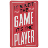 It's Not The Game Metal Sign