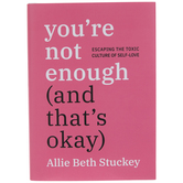 You're Not Enough And That's Okay