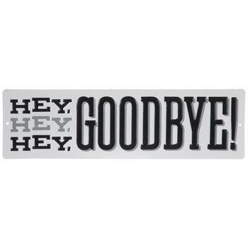 Hey, Hey, Hey, Goodbye Metal Sign