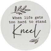 When Life Gets Hard Kneel Wood Magnet
