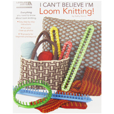 I Can't Believe I'm Loom Knitting Book
