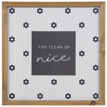 You Clean Up Nice Framed Wall Decor
