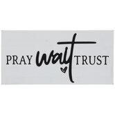 Pray Wait Trust Wood Decor