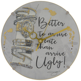 Better To Arrive Late Than Ugly Clock