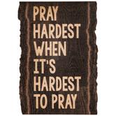 Pray Hardest Wood Magnet