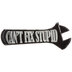 Can't Fix Stupid Wrench Metal Sign