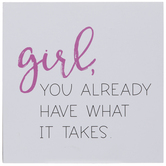 Girl You Already Have What It Takes Wood Decor