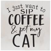 Sip Coffee & Pet My Cat Wood Decor