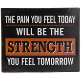 Pain Today Strength Tomorrow Metal Sign