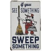 Sweep Something Metal Sign