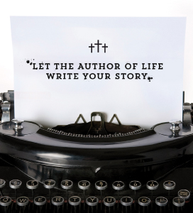 Let the Author of Life Write Your Story